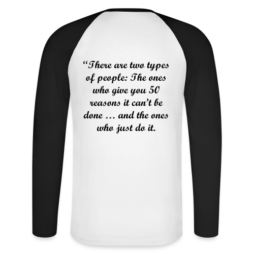 """There are two types of people: The ones who give you 50 reasons it can't be done … and the ones who just do it. - Langærmet herre-baseballshirt"