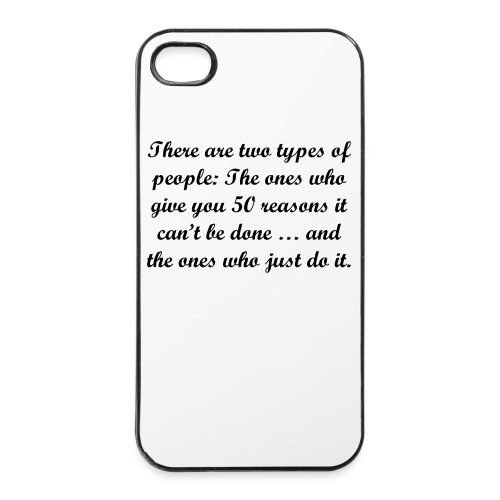 """""""There are two types of people: The ones who give you 50 reasons it can't be done … and the ones who just do it. - iPhone 4/4s Hard Case"""