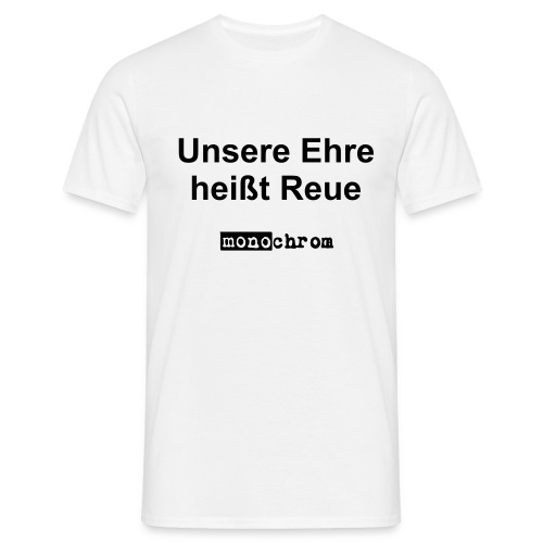 Unsere Ehre heißt Reue  - Men's T-Shirt