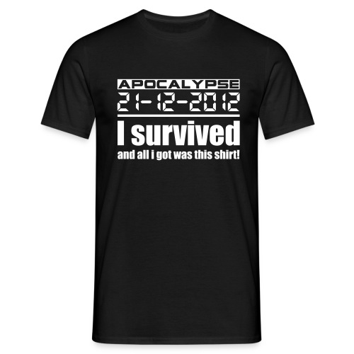 Apocalypse 21-12-2012 I survived and all i got was this shirt! - Männer T-Shirt