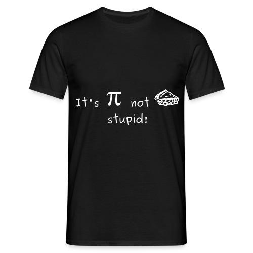 It's pi not pie stupid! - Men's T-Shirt