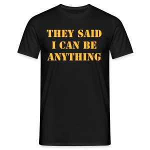 They said I can be anything - so I became a tank tee shirt - Men's T-Shirt