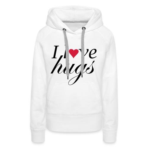 Sweater Dames - I Love Hugs - Vrouwen Premium hoodie