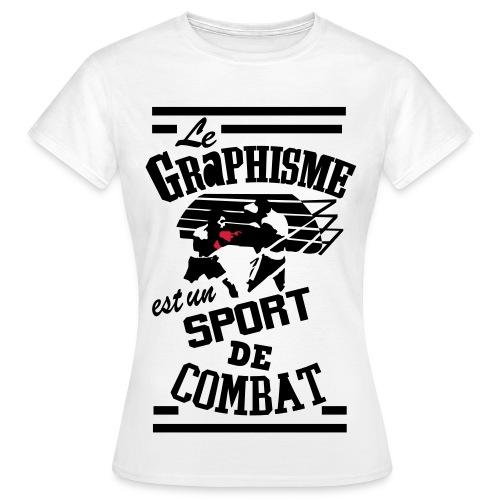Le Graphisme est un sport de combat      t shirt femme - T-shirt Femme