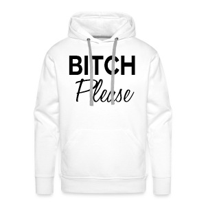 Bitch Please - Sweat-shirt à capuche Premium pour hommes
