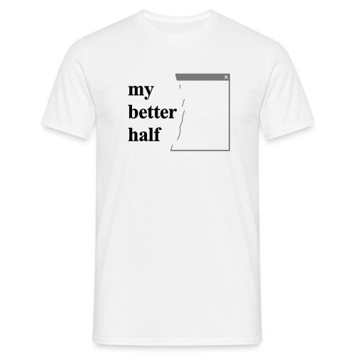 My better half - T-shirt herr