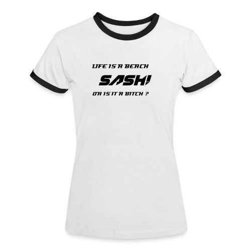 SASH! - (LIFE IS A BITCH Girls) - Women's Ringer T-Shirt