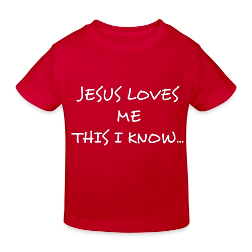 Jesus loves me this I know, for the bible tells me so Kids Shirt - Kids' Organic T-Shirt