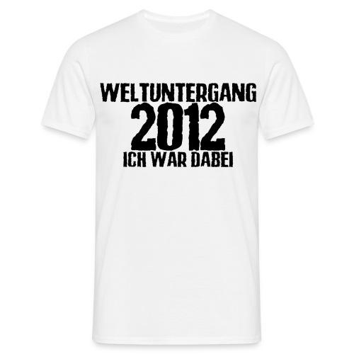 Weltuntergang 2012 - Ich war dabei! - Männer T-Shirt