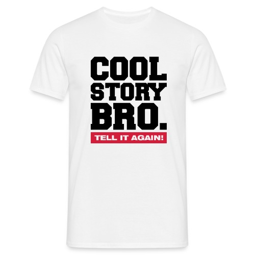 Cool Story Bro Tell it Again - Men's T-Shirt