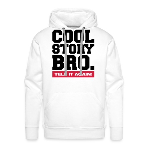Cool Story Bro Tell it Again  - Men's Premium Hoodie