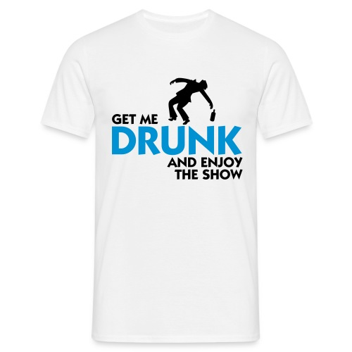 Get Me Drunk - Men's T-Shirt