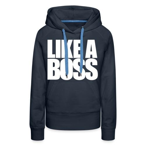 Like a boss Hoodie - Vrouwen Premium hoodie