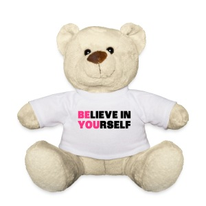 believe in yourself .  - Teddy