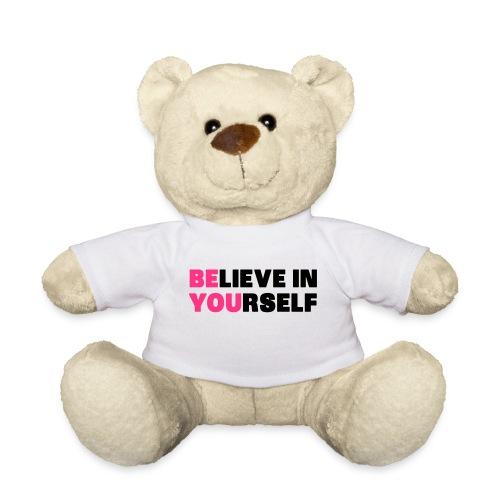 believe in yourself .  - Teddy