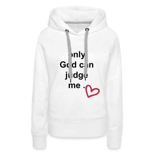 Only god can judge me - Vrouwen Premium hoodie