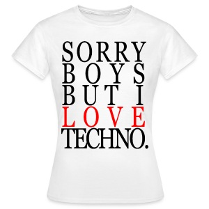 Girl Shirt Sorry Boys But I Love Techno. #1 - Frauen T-Shirt