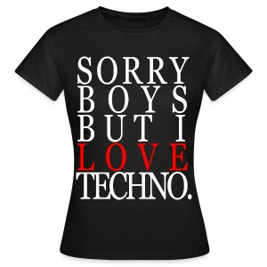 Girl Shirt Sorry Boys But I Love Techno. #2 - Frauen T-Shirt