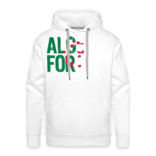 SI TU SAIS D'OU TU VIENS, TU SAIS SE QUE TU VAUX - ALGERIE FOR LIFE - Sweat-shirt à capuche Premium pour hommes