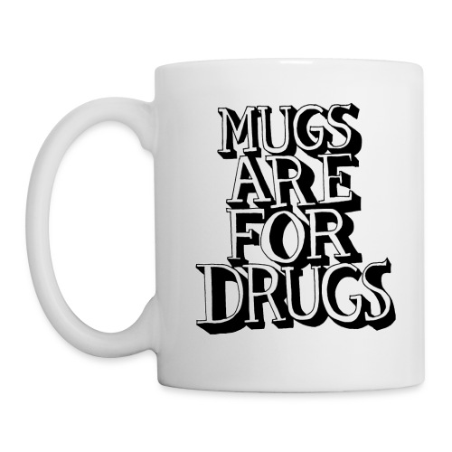 Mugs Are For Drugs - Mug