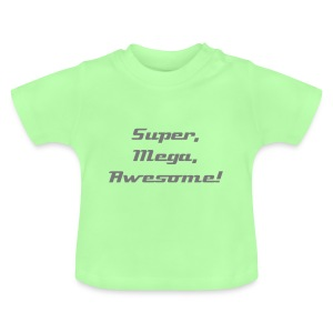 SUPER MEGA AWESOME! - Baby T-Shirt