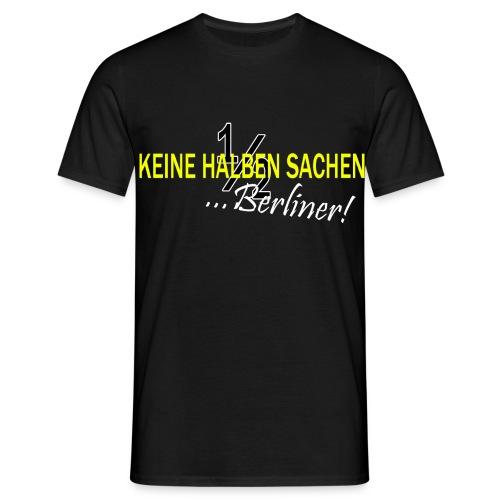 Keine halben Sachen - berliner! - Männer T-Shirt