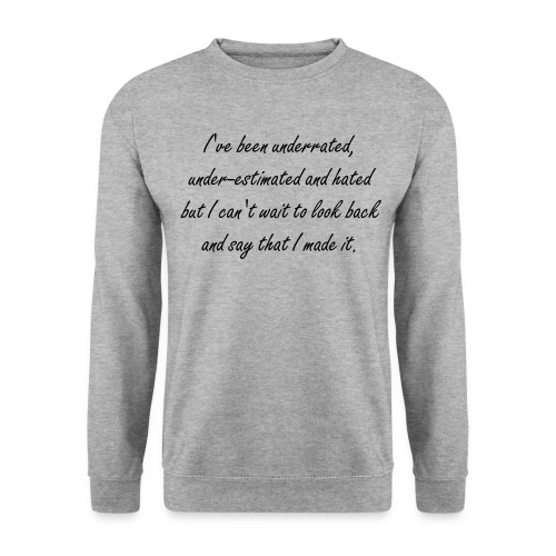 I've been underrated underestimated and hated. - Men's Sweatshirt