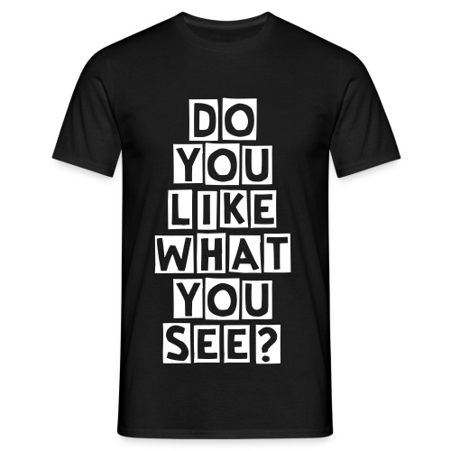 Do you like what you see - Mannen T-shirt