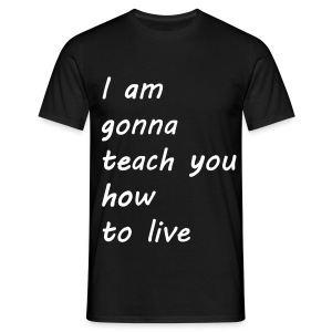 I am gonna teach you how to live - T-shirt Homme