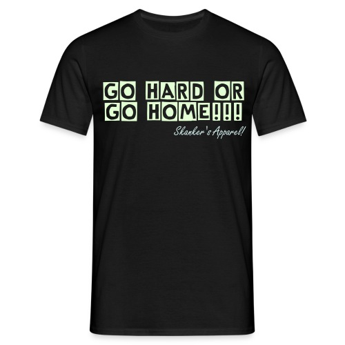 GO HARD OR GO HOME glow in the dark - Men's T-Shirt