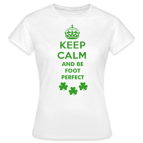 Keep calm and be Foot Perfect - Women's T-Shirt