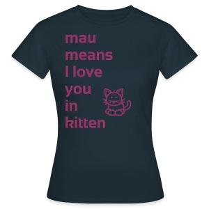 mau means - Frauen T-Shirt