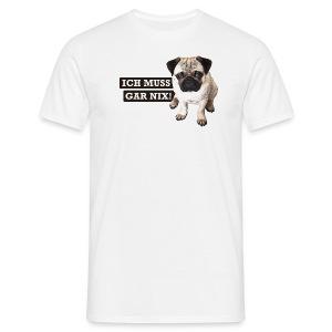 Mops Shirt - muss gar nix - Männer T-Shirt