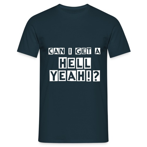 Can I Get a Hell Yeah!? T-Shirt - Men's T-Shirt