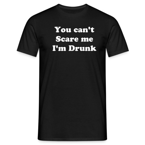 You can't scare me, I'm drunk - T-shirt herr