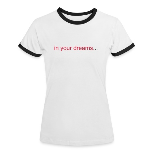 In your dreams - Women's Ringer T-Shirt