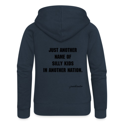 JUST ANOTHER NAME OF SILLY KIDS IN ANOTHER NATION, JANOSKIANS. - Women's Premium Hooded Jacket
