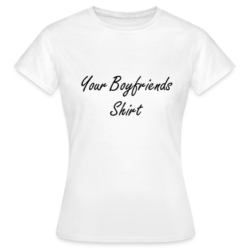 your Boyfriends -shirt standard - Frauen T-Shirt