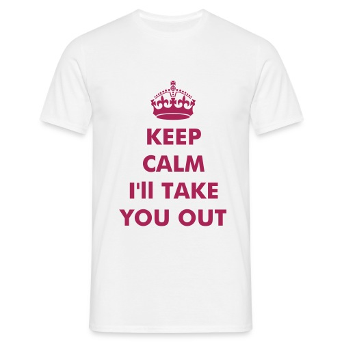 KEEP CALM I'LL TAKE YOU OUT T-shirt - Men's T-Shirt