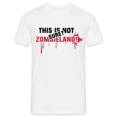 ' This is not zombieland! sure?'  - Men's T-Shirt