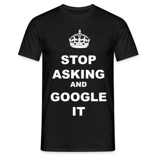 'stop asking and google it' - Men's T-Shirt