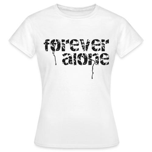 Forever Alone ♥ - Frauen T-Shirt