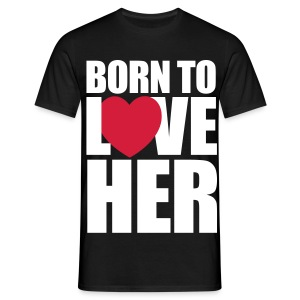 Born to love her - Men's T-Shirt
