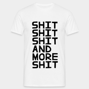 Shit Shit Shit And More Shit - Männer T-Shirt