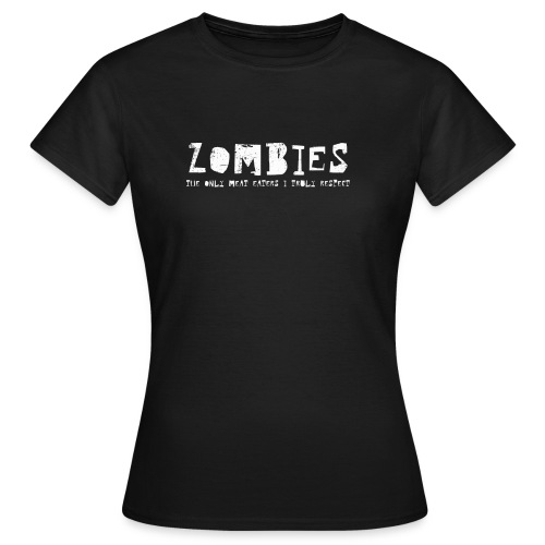 Zombies - The only meat eaters I truly respect (text only) - T-shirt dam