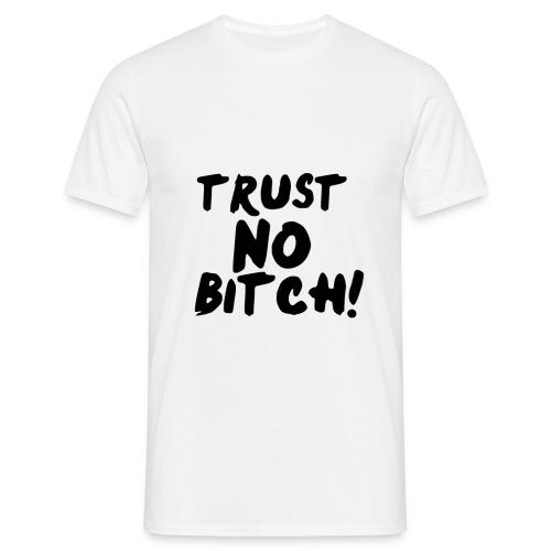 Trust No Bitch - Männer T-Shirt