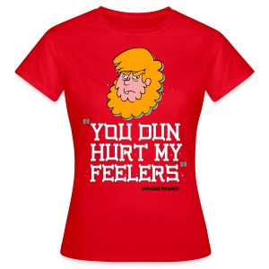Billy You Dun Hurt My Feelers Shirt   - Women's T-Shirt