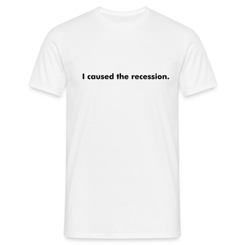 I caused the recession - Men's T-Shirt