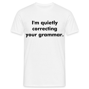 I'm silently correcting your grammar T-Shirt - Men's T-Shirt