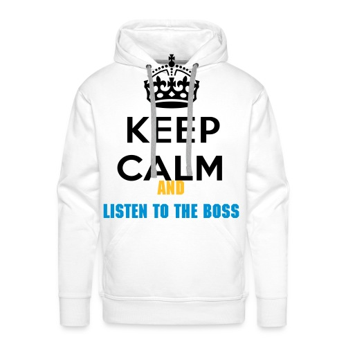 keep calm and listen to the boss  - Men's Premium Hoodie